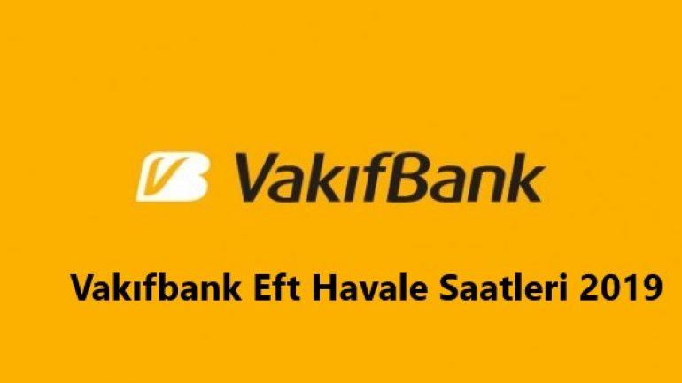 Vakıfbank Eft Havale Saatleri 2019